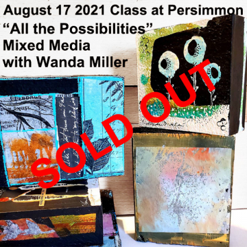 """August 17, 2021 """"All the Possibilities"""" Mixed Media Class with Wanda Miller"""